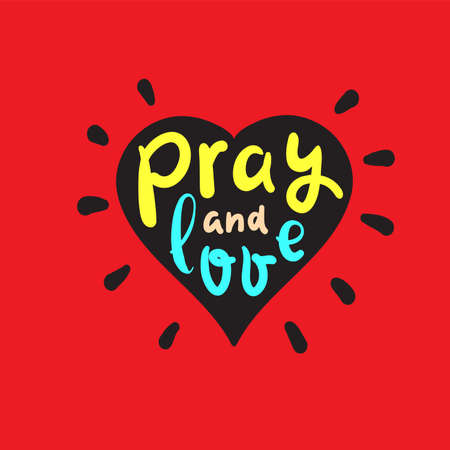 Pray and Love - inspire motivational religious quote. Hand drawn beautiful lettering. Print for inspirational poster, t-shirt, bag, cups, card, flyer, sticker, badge. Cute funny vector Archivio Fotografico - 150941400