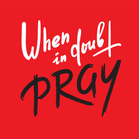 When in doubt pray - inspire motivational religious quote. Hand drawn beautiful lettering. Print for inspirational poster, t-shirt, bag, cups, card, flyer, sticker, badge. Calligraphy writing Archivio Fotografico - 150954228