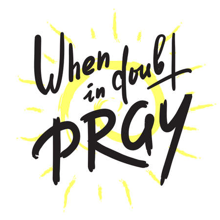 When in doubt pray - inspire motivational religious quote. Hand drawn beautiful lettering. Print for inspirational poster, t-shirt, bag, cups, card, flyer, sticker, badge. Calligraphy writing Archivio Fotografico - 150954230
