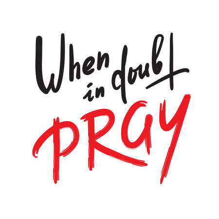When in doubt pray - inspire motivational religious quote. Hand drawn beautiful lettering. Print for inspirational poster, t-shirt, bag, cups, card, flyer, sticker, badge. Calligraphy writing