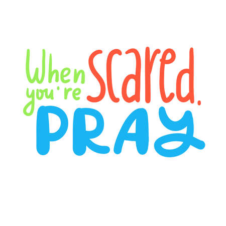 When you are scared, pray - inspire motivational religious quote. Hand drawn beautiful lettering. Print for inspirational poster, t-shirt, bag, cups, card, flyer, sticker, badge. Cute funny vector Archivio Fotografico - 150975664