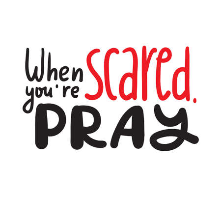 When you are scared, pray - inspire motivational religious quote. Hand drawn beautiful lettering. Print for inspirational poster, t-shirt, bag, cups, card, flyer, sticker, badge. Cute funny vector Archivio Fotografico - 150975665