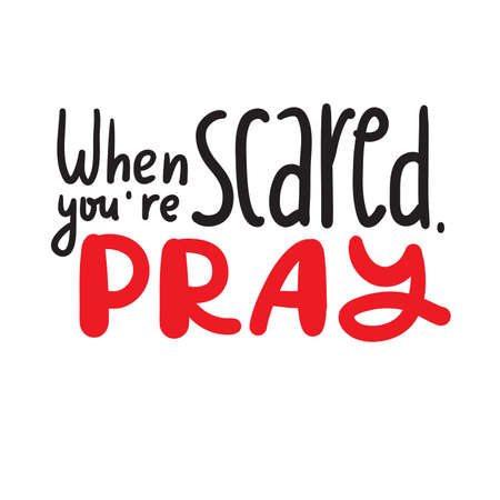 When you are scared, pray - inspire motivational religious quote. Hand drawn beautiful lettering. Print for inspirational poster, t-shirt, bag, cups, card, flyer, sticker, badge. Cute funny vector Archivio Fotografico - 150975668