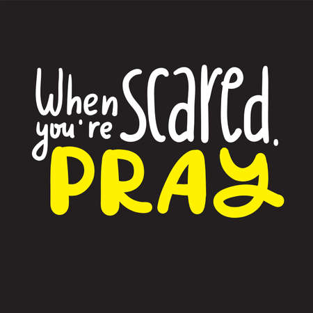 When you are scared, pray - inspire motivational religious quote. Hand drawn beautiful lettering. Print for inspirational poster, t-shirt, bag, cups, card, flyer, sticker, badge. Cute funny vector Ilustracja