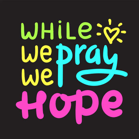 While we pray we hope - inspire motivational religious quote. Hand drawn beautiful lettering. Print for inspirational poster, t-shirt, bag, cups, card, flyer, sticker, badge. Cute funny vector