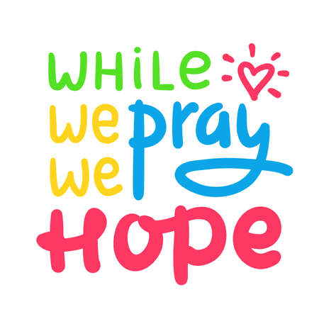While we pray we hope - inspire motivational religious quote. Hand drawn beautiful lettering. Print for inspirational poster, t-shirt, bag, cups, card, flyer, sticker, badge. Cute funny vector Archivio Fotografico - 150975672