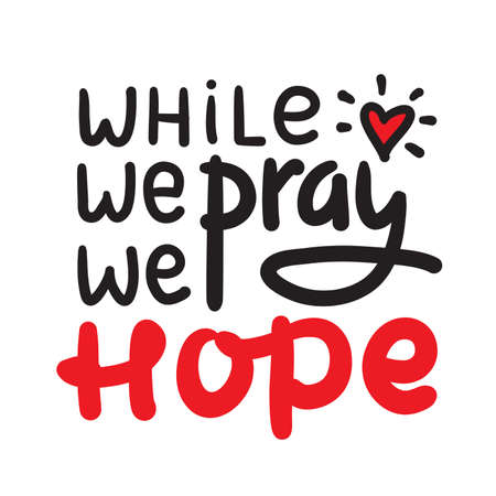 While we pray we hope - inspire motivational religious quote. Hand drawn beautiful lettering. Print for inspirational poster, t-shirt, bag, cups, card, flyer, sticker, badge. Cute funny vector Archivio Fotografico - 150975677