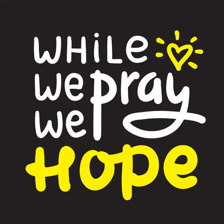 While we pray we hope - inspire motivational religious quote. Hand drawn beautiful lettering. Print for inspirational poster, t-shirt, bag, cups, card, flyer, sticker, badge. Cute funny vector Archivio Fotografico - 150975682