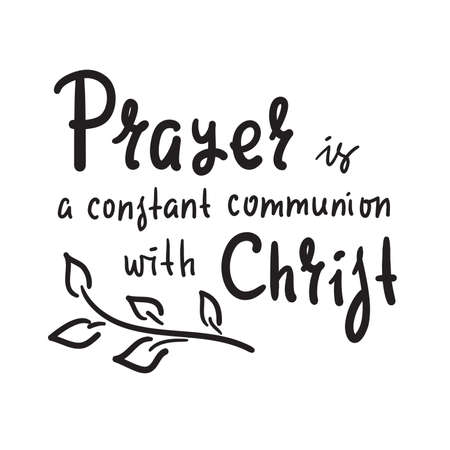 Prayer is constant communion with Christ - inspire motivational religious quote. Hand drawn beautiful lettering. Print for inspirational poster, t-shirt, bag, cups, card, flyer, sticker, badge.