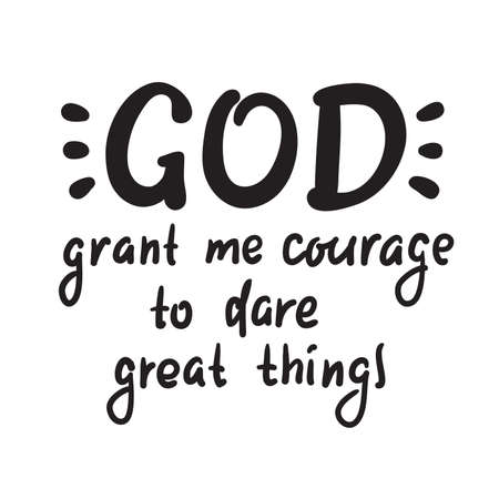 God grant me courage to dare great things - inspire motivational religious quote. Hand drawn beautiful lettering. Print for inspirational poster, t-shirt, bag, cups, card, flyer, sticker, badge.