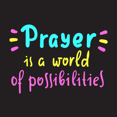 Prayer is world of possibilities - inspire motivational religious quote. Hand drawn beautiful lettering. Print for inspirational poster, t-shirt, bag, cups, card, flyer, sticker, badge. Vektorgrafik