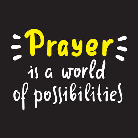 Prayer is world of possibilities - inspire motivational religious quote. Hand drawn beautiful lettering. Print for inspirational poster, t-shirt, bag, cups, card, flyer, sticker, badge.