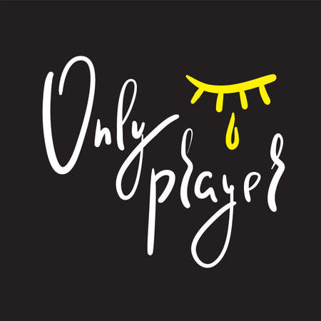 Only prayer - inspire motivational religious quote. Hand drawn beautiful lettering. Print for inspirational poster, t-shirt, bag, cups, card, flyer, sticker, badge. Cute vector writing