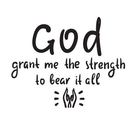 God grant me the strength to bear it all - inspire motivational religious quote. Hand drawn beautiful lettering. Print for inspirational poster, t-shirt, bag, cups, card, flyer, sticker, badge. Vector Illustration