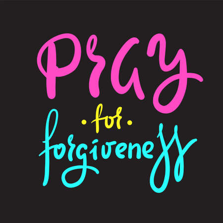 Pray for forgiveness - inspire motivational religious quote. Hand drawn beautiful lettering. Print for inspirational poster, t-shirt, bag, cups, card, flyer, sticker, badge. Cute funny vector writing