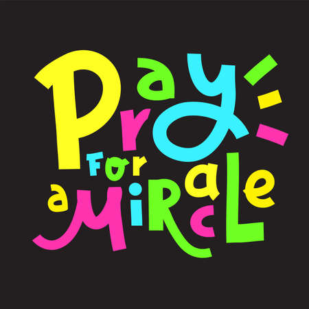 Pray for a Miracle - inspire motivational religious quote. Hand drawn beautiful lettering. Print for inspirational poster, t-shirt, bag, cups, card, flyer, sticker, badge. Cute funny vector writing