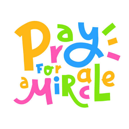 Pray for a Miracle - inspire motivational religious quote. Hand drawn beautiful lettering. Print for inspirational poster, t-shirt, bag, cups, card, flyer, sticker, badge.