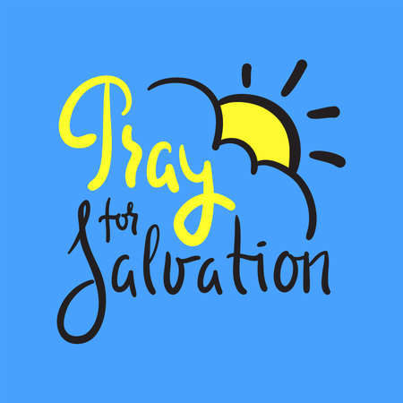 Pray for salvation - inspire motivational religious quote. Hand drawn beautiful lettering. Print for inspirational poster, t-shirt, bag, cups, card, flyer, sticker, badge. Cute funny vector writing