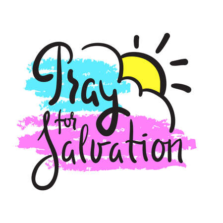 Pray for salvation - inspire motivational religious quote. Hand drawn beautiful lettering. Print for inspirational poster, t-shirt, bag, cups, card, flyer, sticker, badge.