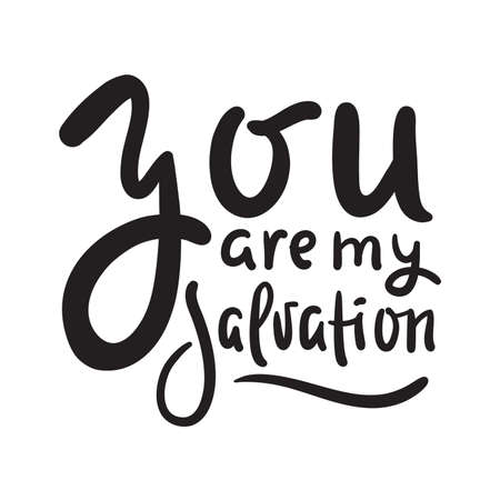 You are my salvation - inspire motivational religious quote. Hand drawn beautiful lettering. Print for inspirational poster, t-shirt, bag, cups, card, flyer, sticker, badge.