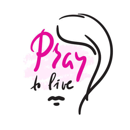Pray to live - inspire motivational religious quote. Hand drawn beautiful lettering. Print for inspirational poster, t-shirt, bag, cups, card, flyer, sticker, badge. Cute funny vector writing