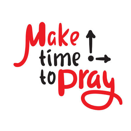 Make time to pray - inspire motivational religious quote. Hand drawn beautiful lettering. Print for inspirational poster, t-shirt, bag, cups, card, flyer, sticker, badge. Cute funny vector writing