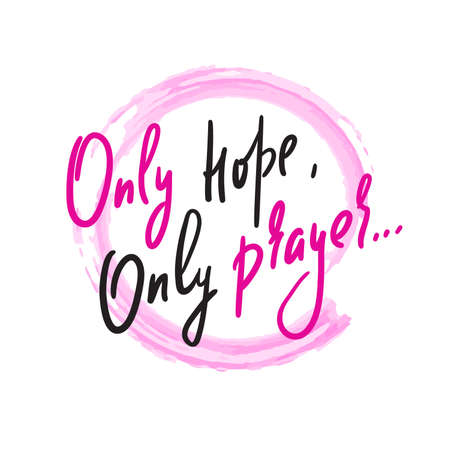 Only hope, only prayer -inspire motivational religious quote. Hand drawn beautiful lettering. Print for inspirational poster, t-shirt, bag, cups, card, flyer, sticker, badge. Cute funny vector writing Vettoriali