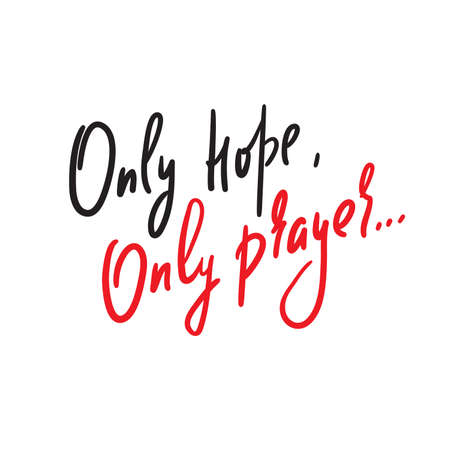 Only hope, only prayer -inspire motivational religious quote. Hand drawn beautiful lettering. Print for inspirational poster, t-shirt, bag, cups, card, flyer, sticker, badge. Cute funny vector writing Illustration