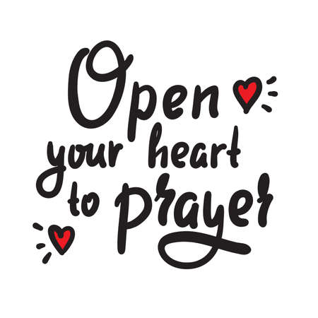 Open heart to prayer - inspire motivational religious quote. Hand drawn beautiful lettering. Print for inspirational poster, t-shirt, bag, cups, card, flyer, sticker, badge. Cute funny vector writing
