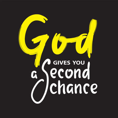 God gives you second chance - inspire motivational religious quote. Hand drawn beautiful lettering. Print for inspirational poster, t-shirt, bag, cups, card, flyer, sticker, badge. Cute funny vector