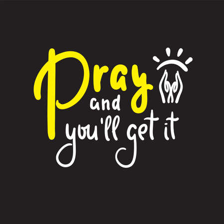 Pray and you'll get it- inspire motivational religious quote. Hand drawn beautiful lettering. Print for inspirational poster, t-shirt, bag, cups, card, flyer, sticker, badge. Cute funny vector writing Vettoriali