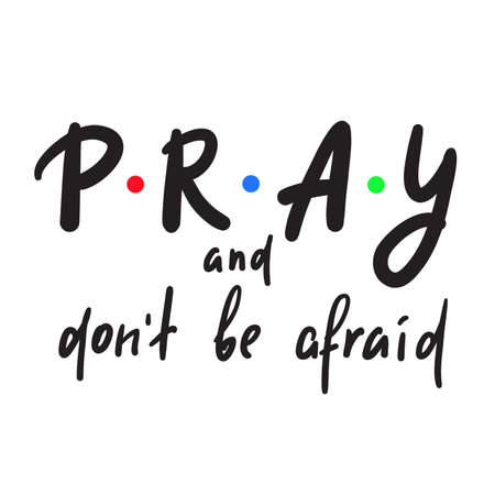 Pray and don't be afraid - inspire motivational religious quote. Hand drawn beautiful lettering. Print for inspirational poster, t-shirt, bag, cups, card, flyer, sticker, badge. Cute funny writing
