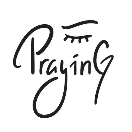 Praying - inspire motivational religious quote. Hand drawn beautiful lettering. Print for inspirational poster, t-shirt, bag, cups, card, flyer, sticker, badge. Cute funny vector writing