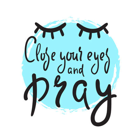 Close your eyes and pray - inspire motivational religious quote. Hand drawn beautiful lettering. Ilustrace