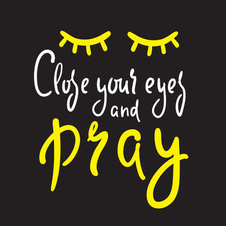 Close your eyes and pray - inspire motivational religious quote. Hand drawn beautiful lettering. Ilustração