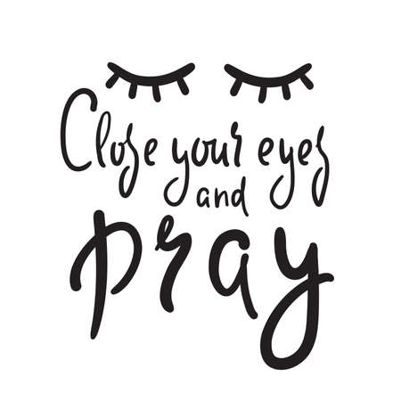 Close your eyes and pray - inspire motivational religious quote. Hand drawn beautiful lettering. Print for inspirational poster, t-shirt, bag, cups, card, flyer, sticker, badge.