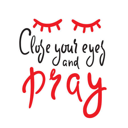 Close your eyes and pray - inspire motivational religious quote. Hand drawn beautiful lettering. Illustration