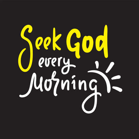 Seek God every morning - inspire motivational religious quote. Hand drawn beautiful lettering.
