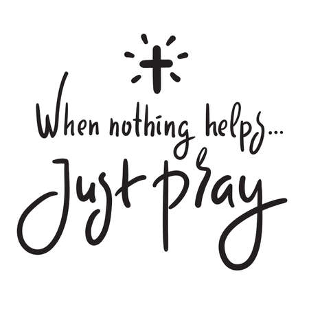 When nothing helps just pray - inspire motivational religious quote. Hand drawn beautiful lettering. Print for inspirational poster, t-shirt, bag, cups, card, flyer, sticker, badge. Cute funny vector
