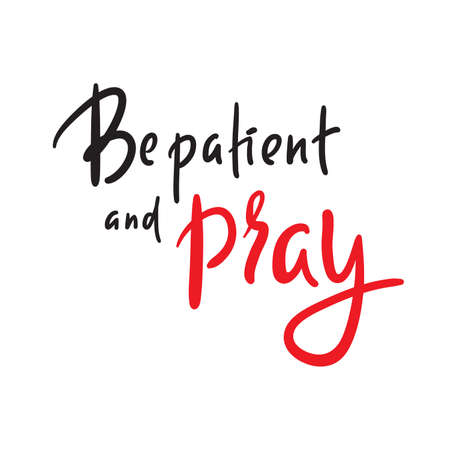 Be patient and pray - inspire motivational religious quote. Hand drawn beautiful lettering. Print for inspirational poster, t-shirt, bag, cups, card, flyer, sticker, badge.