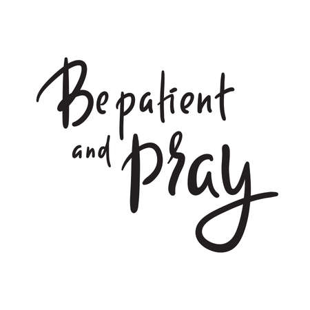 Be patient and pray - inspire motivational religious quote. Hand drawn beautiful lettering. Ilustração