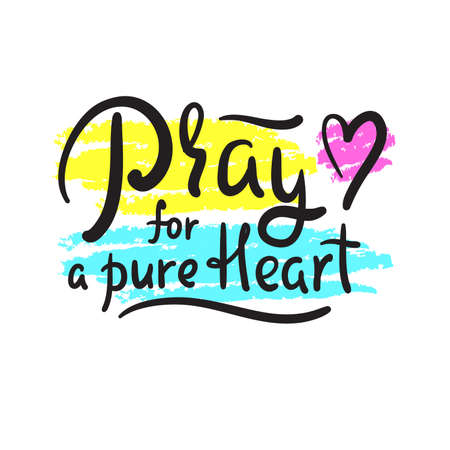 Pray for a pure heart - inspire motivational religious quote. Hand drawn beautiful lettering.