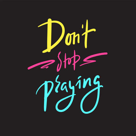Don't stop praying - inspire motivational religious quote. Hand drawn beautiful lettering. Print for inspirational poster, t-shirt, bag, cups, card, flyer, sticker, badge. Cute funny vector writing