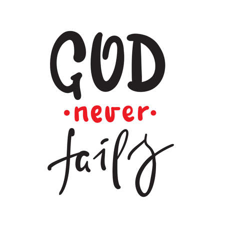 God never fails - inspire motivational religious quote. Hand drawn beautiful lettering. Print for inspirational poster, t-shirt, bag, cups, card, flyer, sticker, badge. Cute funny vector writing