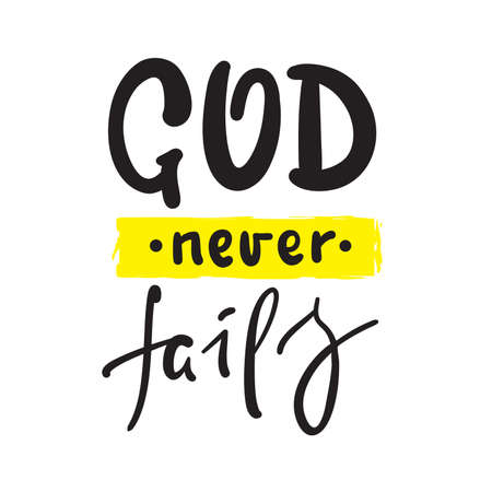 God never fails - inspire motivational religious quote. Hand drawn beautiful lettering. Print for inspirational poster, t-shirt, bag, cups, card, flyer, sticker, badge. Cute funny vector writing Ilustração