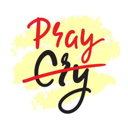 Cry Pray - inspire motivational religious quote. Hand drawn beautiful lettering. Print for inspirational poster, t-shirt, bag, cups, card, flyer, sticker, badge. Cute funny vector writing Ilustração