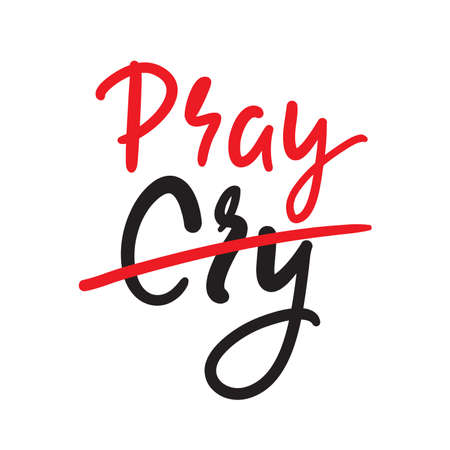 Cry Pray - inspire motivational religious quote. Hand drawn beautiful lettering. Print for inspirational poster, t-shirt, bag, cups, card, flyer, sticker, badge. Cute funny vector writing Illusztráció