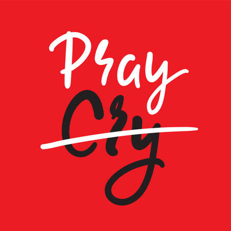 Cry Pray - inspire motivational religious quote. Hand drawn beautiful lettering. Print for inspirational poster, t-shirt, bag, cups, card, flyer, sticker, badge. Cute funny vector writing Illustration