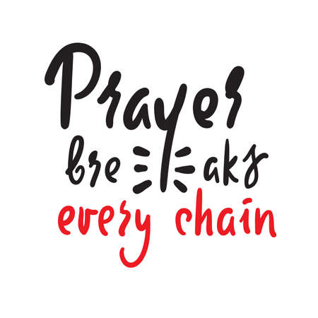Prayer breaks every chain - inspire motivational religious quote. Hand drawn beautiful lettering. Print for inspirational poster, t-shirt, bag, cups, card, flyer, sticker, badge. Cute funny vector