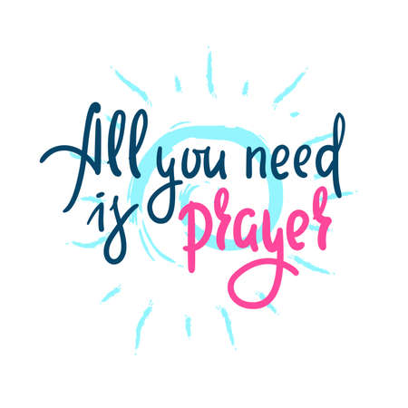 All you need is prayer - inspire motivational religious quote. Hand drawn beautiful lettering. Print for inspirational poster, t-shirt, bag, cups, card, flyer, sticker, badge. Cute funny vector Ilustração